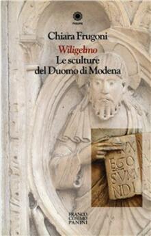 Wiligelmo. Le sculture del Duomo di Modena - Chiara Frugoni - copertina