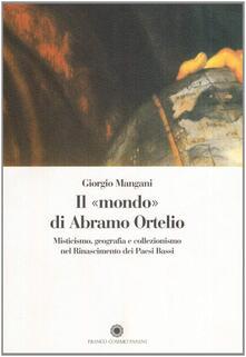 Il mondo di Abramo Ortelio. Misticismo, geografia e collezionismo nel Rinascimento dei Paesi Bassi.pdf