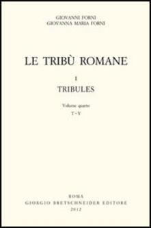 Le tribù romane. Vol. 1\4: Tribules (T-Y). - Giovanni Forni,Giovanna M. Forni - copertina