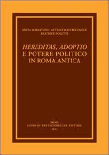 Hereditas, adoptio e potere politico in Roma antica - Attilio Mastrocinque,Beatrice Poletti,Silvia Marastoni - copertina
