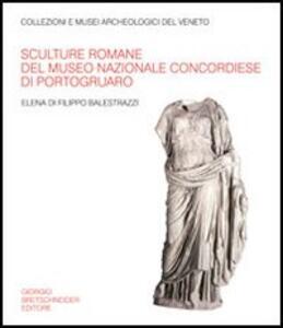 Sculture romane del Museo nazionale concordiese di Portogruaro. Ediz. illustrata