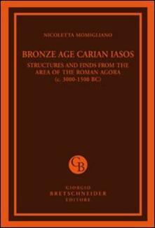 Bronze age carian iasos. Structures and finds from the area of the roman agora. Ediz. illustrata - Nicoletta Momigliano - copertina