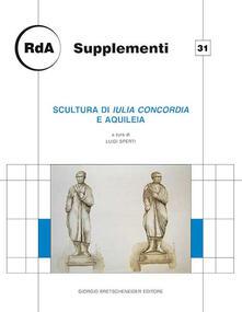 Scultura di Iulia Concordia e Aquileia. Giornata di studio, Udine 2013 - copertina