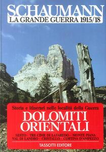 La grande guerra 1915-18. Vol. 1: Dolomiti orientali.