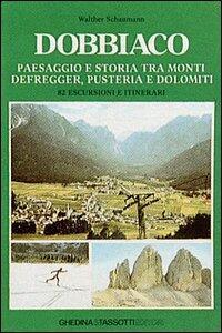 Dobbiaco. Paesaggio e storia tra i monti Defregger, Pusteria e Dolomiti