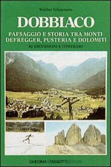 Dobbiaco. Paesaggio e storia tra i monti Defregger, Pusteria e Dolomiti - Walther Schaumann - copertina