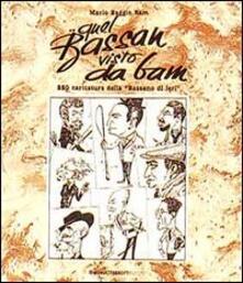 Quel Bassan visto da Bam. 250 caricature della Bassano di ieri - Mario Baggio - copertina