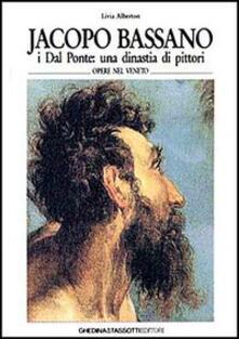 Jacopo Bassano. I Dal Ponte: una dinastia di pittori. Ediz. italiana e inglese