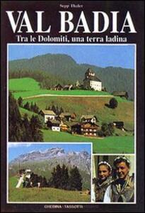 Val Badia. Tra le Dolomiti, una terra ladina