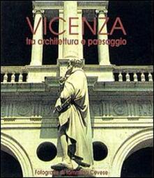 Vicenza. Tra architettura e paesaggio - Tommaso Cevese,Alessandra Pranovi,Faggini - copertina
