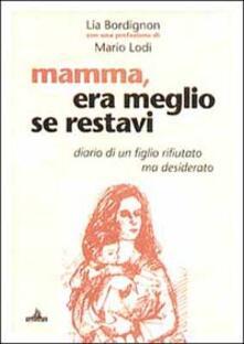 Mamma era meglio se restavi. Diario di un figlio rifiutato ma desiderato.pdf