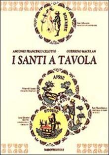 I santi a tavola - Francesco A. Celotto,Guerrino Maculan - copertina