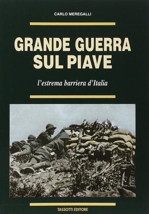 Grande guerra sul Piave. L'estrema barriera d'Italia