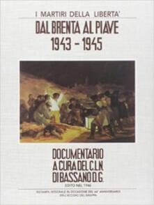 Filippodegasperi.it I martiri della libertà. Dal Brenta al Piave. 1943-1945 Image