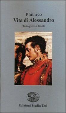 Vita di Alessandro. Testo greco a fronte - Plutarco - copertina