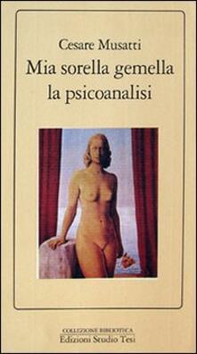 Mia sorella gemella la psicoanalisi - Cesare L. Musatti - copertina