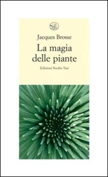 La magia delle piante - Jacques Brosse - copertina