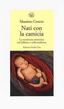 Nati con la camicia. La membrana amniotica nel folklore e nella medicina - Massimo Conese - copertina