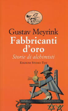 Fabbricanti d'oro. Storie di alchimisti - Gustav Meyrink - copertina
