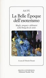 Libro La Belle Époque dell'esoterismo. Maghi, stregoni e alchimisti nella Parigi fin de siècle