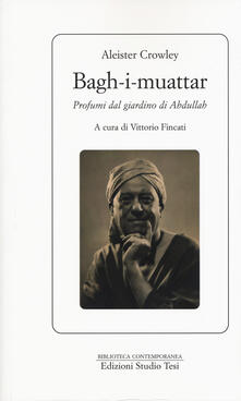 Bagh-I-muattar. Profumi dal giardino di Abdullah - Aleister Crowley - copertina