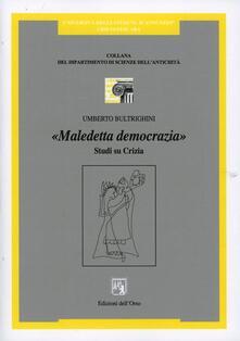 Maledetta democrazia. Studi su Crizia - Umberto Bultrighini - copertina