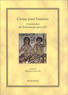 Cinque poeti bizantini. Anacreontee dal Barberiniano greco 310 - copertina