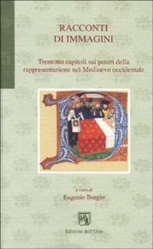 Racconti di immagini. Trentotto capitoli sui poteri della rappresentazione nel Medioevo occidentale - copertina