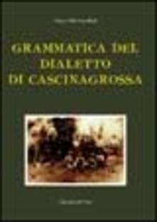 Grammatica del dialetto di Cascinagrossa - Franco E. Castellani - copertina