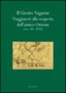 Il genio vagante. Viaggiatori alla scoperta dell'antico Oriente (secc. XII-XVIII)