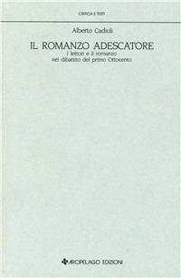 Il romanzo adescatore. I lettori e il romanzo nel dibattito del primo Ottocento