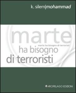 Marte ha bisogno di terroristi. Ediz. italiana e inglese