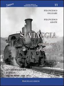 Si viaggia... anche con la dentiera. Le cremagliere d'Italia. Vol. 1: 1888-1911.