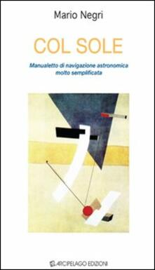 Col sole. Manualetto di navigazione astronomica molto semplificata.pdf
