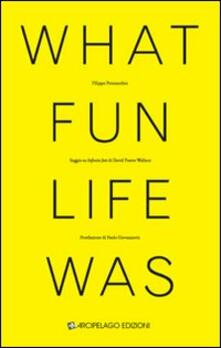 What fun life was. Saggio su «Infinite Jest» di David Foster Wallace - Filippo Pennacchio - copertina