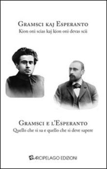 Gramsci e l'Esperanto. Quello che si sa e quello che si deve sapere. Ediz. multilingue - copertina