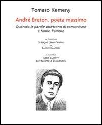 André Breton, poeta massimo. Quando le parole smettono di comunicare e fanno l'amore. Ediz. italiana e francese - Kemeny Tomaso Succetti Adele Pascaud Fabrice - wuz.it