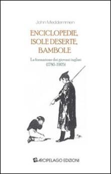 Enciclopedie, isole deserte, bambole. La formazione dei giovani inglesi (1780-1905) - John Meddemmen - copertina