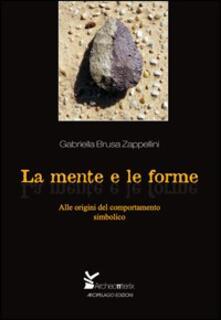 La mente e le forme. Alle origini del comportamento simbolico - Gabriella Brusa Zappellini - copertina