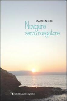 Navigare senza navigatore - Mario Negri - copertina
