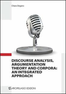 Discourse analysis, argumentation theory and corpora. An integrated approach - Chiara Degano - copertina