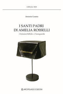 I santi padri di Amelia Rosselli. «Variazioni belliche» e l'avanguardia - Antonio Loreto - copertina