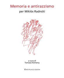 Memoria e antirazzismo. Per Miklós Radnóti - Miklós Radnóti - copertina