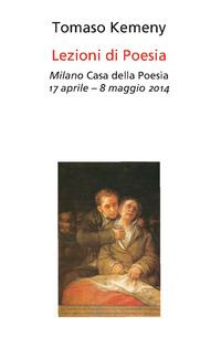 Lezioni di poesia. Milano, Casa della poesia 17 aprile-8 maggio 2014 - Kemeny Tomaso - wuz.it