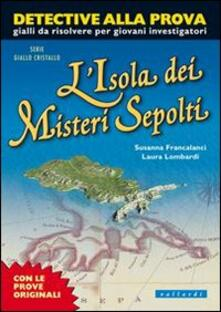 L' isola dei misteri sepolti - Susanna Francalanci,Laura Lombardi - copertina