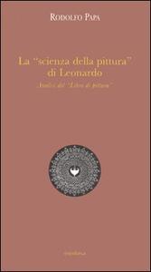 La «scienza della pittura» di Leonardo. Analisi del «Libro di pittura» - Rodolfo Papa - copertina