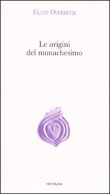 Le origini del monachesimo - Franz Overbeck - copertina