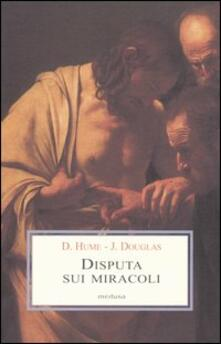 Disputa sui miracoli - David Hume,John Douglas - copertina