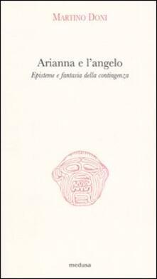 Arianna e l'angelo. Episteme e fantasia della contingenza - Martino Doni - copertina