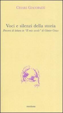 Voci e silenzi della storia. Percorsi di lettura in «Il mio secolo» di Günter Grass - Cesare Giacobazzi - copertina
